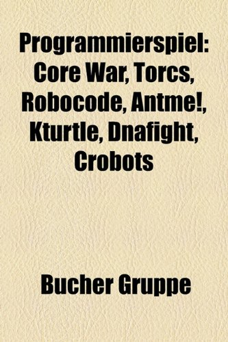 9781159273675: Programmierspiel: Core War, Torcs, Robocode, Antme!, Kturtle, Dnafight, Crobots