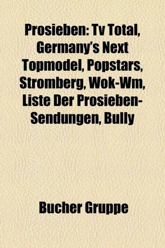 9781159274184: Prosieben: TV Total, Germany's Next Topmodel, Switch Reloaded, Popstars, Stromberg, Wok-Wm, Liste Von Prosieben-Sendungen, Bully