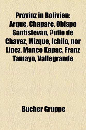 9781159274894: Provinz in Bolivien: Arque, Chapare, Obispo Santistevan, Ñuflo de Chávez, Mizque, Ichilo, nor Lípez, Manco Kapac, Franz Tamayo, Vallegrande