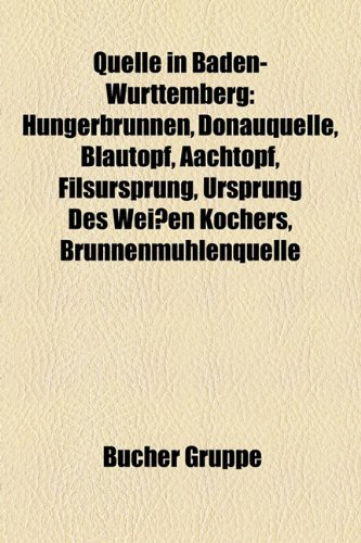 9781159279363: Quelle in Baden-Wurttemberg: Hungerbrunnen, Donauquelle, Blautopf, Aachtopf, Filsursprung, Ursprung Des Weissen Kochers, Brunnenmuhlenquelle