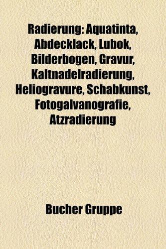 9781159279844: Radierung: Aquatinta, Abdecklack, Lubok, Bilderbogen, Gravur, Kaltnadelradierung, Heliogravre, Schabkunst, Fotogalvanografie, Tzr
