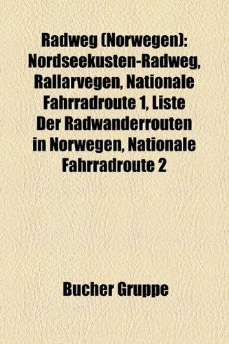 9781159281427: Radweg (Norwegen): Nordseeküsten-Radweg, Rallarvegen, Nationale Fahrradroute 1, Liste der Radwanderrouten in Norwegen, Nationale Fahrradroute 2, ... Fahrradroute 7, Nationale Fahrradroute 6