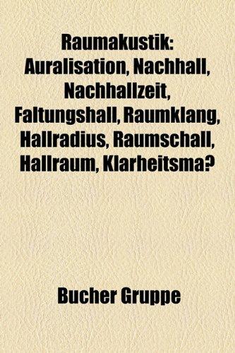 9781159283261: Raumakustik: Auralisation, Nachhall, Nachhallzeit, Faltungshall, Raumklang, Hallradius, Raumschall, Hallraum, Klarheitsmass