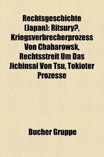 9781159284695: Rechtsgeschichte (Japan): Ritsury, Kriegsverbrecherprozess Von Chabarowsk, Rechtsstreit Um Das Jichinsai Von Tsu, Tokioter Prozesse