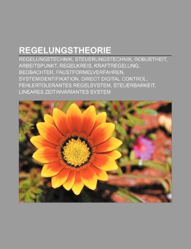 9781159286811: Regelungstheorie: Regelungstechnik, Steuerungstechnik, Robustheit, Arbeitspunkt, Regelkreis, Kraftregelung, Beobachter, Faustformelverfa