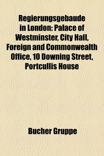 9781159287184: Regierungsgebäude in London: Palace of Westminster, City Hall, Foreign and Commonwealth Office, 10 Downing Street, Portcullis House