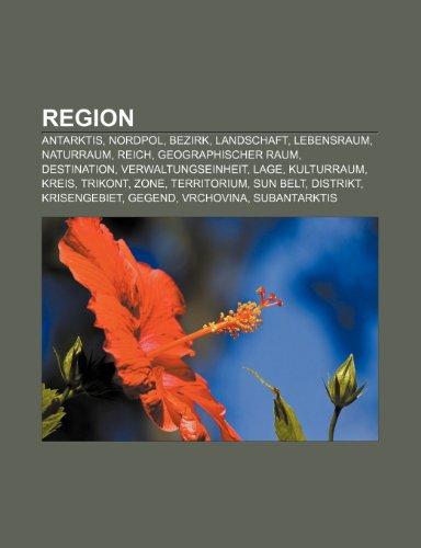 9781159287603: Region: Antarktis, Nordpol, Bezirk, Landschaft, Lebensraum, Naturraum, Reich, Geographischer Raum, Destination, Verwaltungsein
