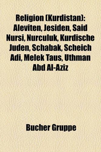 9781159291686: Religion (Kurdistan): Aleviten, Jesiden, Said Nursi, Nurculuk, Kurdische Juden, Schabak, Scheich Adi, Melek Taus, Uthman Abd Al-Aziz