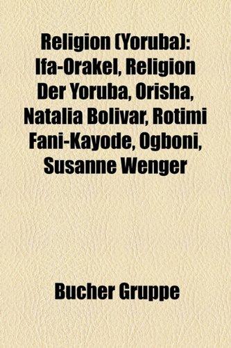 9781159292577: Religion (Yoruba): If-Orakel, Religion Der Yoruba, Orisha, Natalia Bolvar, Rotimi Fani-Kayode, Ogboni, Susanne Wenger