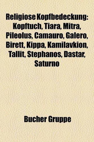9781159292720: Religi Se Kopfbedeckung: Kopftuch, Tiara, Mitra, Pileolus, Camauro, Galero, Birett, Kippa, Kamilavkion, Tallit, Stephanos, Dastar, Saturno