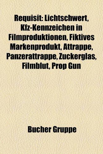 9781159294403: Requisit: Lichtschwert, Kfz-Kennzeichen in Filmproduktionen, Fiktives Markenprodukt, Attrappe, Panzerattrappe, Zuckerglas, Filmb