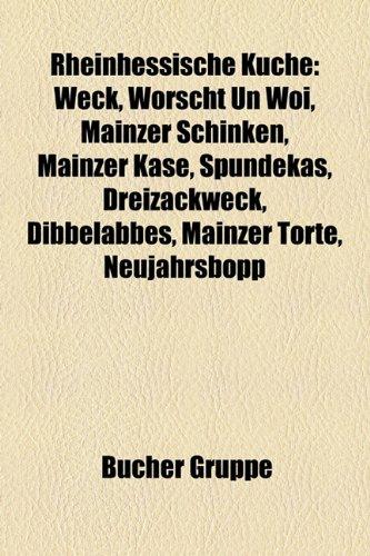 9781159295097: Rheinhessische Kuche: Weck, Worscht Un Woi, Mainzer Schinken, Mainzer Kase, Spundekas, Dreizackweck, Dibbelabbes, Mainzer Torte, Neujahrsbop