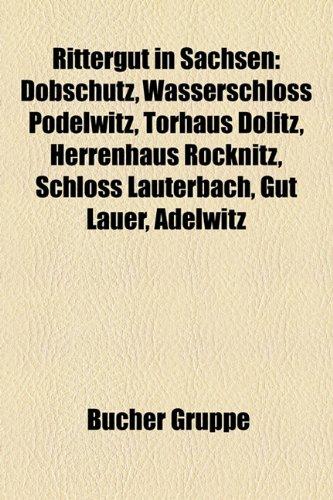 9781159297664: Rittergut in Sachsen: Döbschütz, Wasserschloss Podelwitz, Torhaus Dölitz, Herrenhaus Röcknitz, Schloss Lauterbach, Gut Lauer, Adelwitz, Schloss Burgk, Wasserschloss Tauchritz