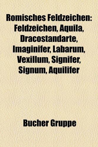 9781159298012: Römisches Feldzeichen: Feldzeichen, Aquila, Dracostandarte, Imaginifer, Labarum, Vexillum, Signifer, Signum, Aquilifer