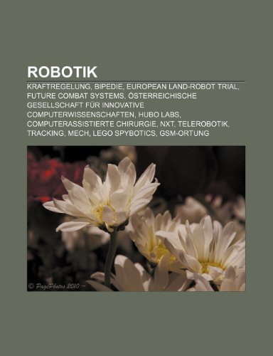 9781159299866: Robotik: Kraftregelung, Bipedie, European Land-Robot Trial, Future Combat Systems
