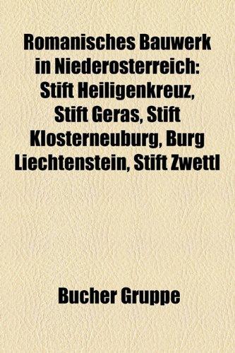 9781159300821: Romanisches Bauwerk in Niederosterreich: Stift Heiligenkreuz, Stift Geras, Stift Klosterneuburg, Burg Liechtenstein, Stift Zwettl