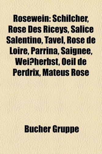 9781159301514: Rosewein: Schilcher, Rose Des Riceys, Salice Salentino, Tavel, Rose de Loire, Parrina, Saignee, Weissherbst, Oeil de Perdrix, Ma