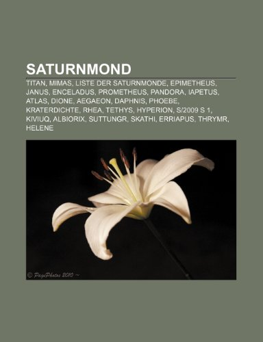 9781159308179: Saturnmond: Titan, Mimas, Liste Der Saturnmonde, Epimetheus, Janus, Enceladus, Prometheus, Pandora, Iapetus, Atlas, Dione, Aegaeon