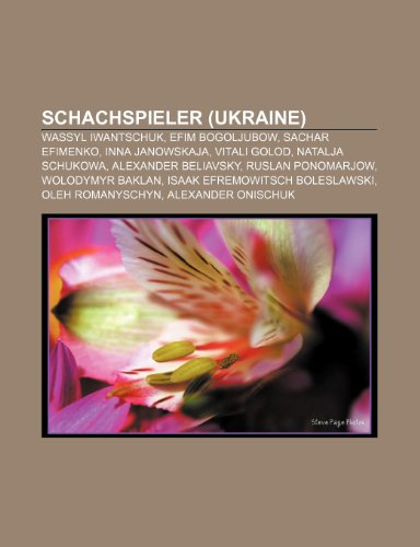 9781159309589: Schachspieler (Ukraine): Wassyl Iwantschuk, Efim Bogoljubow, Sachar Efimenko, Inna Janowskaja, Vitali Golod, Natalja Schukowa