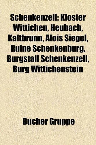 9781159310486: Schenkenzell: Kloster Wittichen, Heubach, Kaltbrunn, Alois Siegel, Ruine Schenkenburg, Burgstall Schenkenzell, Burg Wittichenstein