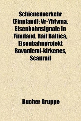 9781159310783: Schienenverkehr (Finnland): VR-Yhtymä, Eisenbahnsignale in Finnland, Rail Baltica, Eisenbahnprojekt Rovaniemi-Kirkenes, ScanRail