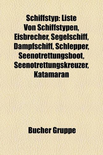 9781159311728: Schiffstyp: Liste Von Schiffstypen, Segelschiff, Dampfschiff, Seenotrettungsboot, Seenotrettungskreuzer, Katamaran, Ruderschiff, K