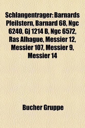 9781159313012: Schlangenträger: Barnards Pfeilstern, Barnard 68, NGC 6240, GJ 1214 b, NGC 6572, Ras Alhague, Messier 12, Messier 107, Messier 9, Messier 14