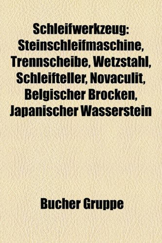 9781159313166: Schleifwerkzeug: Steinschleifmaschine, Trennscheibe, Wetzstahl, Schleifteller, Novaculit, Belgischer Brocken, Japanischer Wasserstein