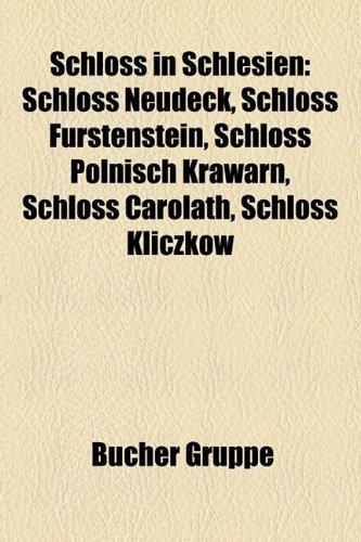 9781159314453: Schloss in Schlesien: Schloss Neudeck, Schloss Furstenstein, Schloss Polnisch Krawarn, Schloss Carolath, Schloss Kliczkow