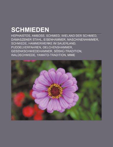 9781159314880: Schmieden: Hephaistos, Amboss, Schmied, Wieland Der Schmied, Damaszener Stahl, Eisenhammer, Maschinenhammer, Schmiede, Hammerwerk