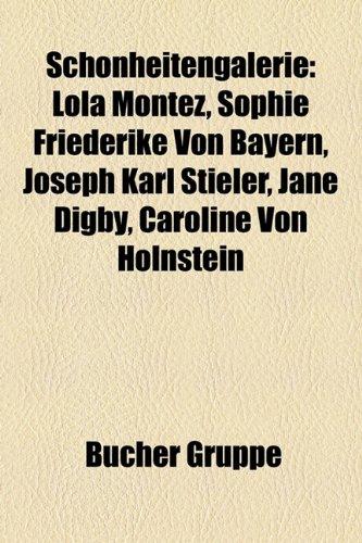 9781159315504: Schonheitengalerie: Lola Montez, Sophie Friederike Von Bayern, Joseph Karl Stieler, Jane Digby, Caroline Von Holnstein