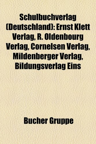 9781159316556: Schulbuchverlag (Deutschland): Ernst Klett Verlag, R. Oldenbourg Verlag, Cornelsen Verlag, Mildenberger Verlag, Bildungsverlag EINS, Westermann Druck- ... Verlag Heinrich Ellermann, Europa-Lehrmittel