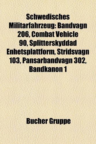 9781159318703: Schwedisches Militärfahrzeug: Bandvagn 206, Combat Vehicle 90, Splitterskyddad Enhetsplattform, Stridsvagn 103, Pansarbandvagn 302, Bandkanon 1