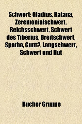 9781159319717: Schwert: Gladius, Katana, Sax Von Beagnoth, Zeremonialschwert, Reichsschwert, Langschwert, Schwert Des Tiberius, Spatha, Breits