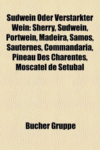 9781159321406: Südwein Oder Verstärkter Wein: Sherry, Südwein, Portwein, Madeira, Samos, Sauternes, Commandaria, Pineau des Charentes, Moscatel de Setúbal