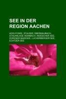 9781159323011: See in Der Region Aachen: Adolfosee, Stausee Obermaubach, Stauanlage Heimbach, Indescher See, Dürener Badesee, Lucherberger See, Echtzer See