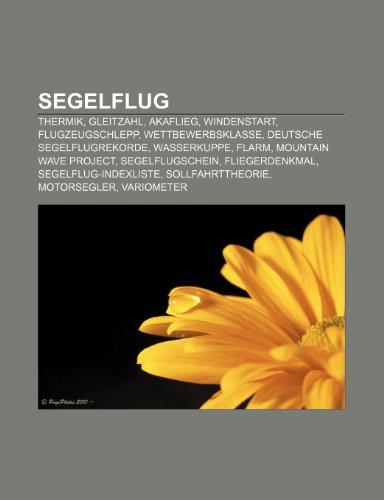 9781159324124: Segelflug: Thermik, Gleitzahl, Akaflieg, Windenstart, Flugzeugschlepp, Wettbewerbsklasse, Deutsche Segelflugrekorde, Wasserkuppe,