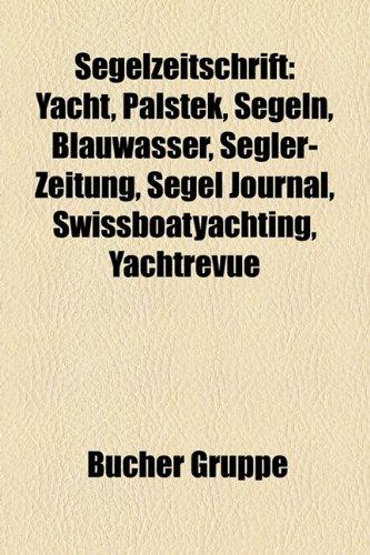 9781159324230: Segelzeitschrift: Yacht, Palstek, Segeln, Blauwasser, Segler-Zeitung, Segel Journal, SwissboatYachting, Yachtrevue