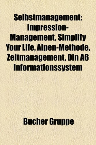 9781159324773: Selbstmanagement: Impression-Management, Simplify your life, ALPEN-Methode, Zeitmanagement, DIN A6 Informationssystem, National Training Laboratory, Rachota Timetracker