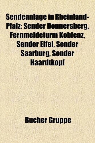 9781159326050: Sendeanlage in Rheinland-Pfalz: Sender Donnersberg, Fernmeldeturm Koblenz, Sender Eifel, Sender Saarburg, Sender Haardtkopf
