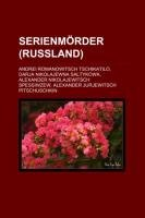 9781159326807: Serienmörder (Russland): Andrei Romanowitsch Tschikatilo, Darja Nikolajewna Saltykowa, Alexander Nikolajewitsch Spessiwzew, Alexander Jurjewitsch Pitschuschkin