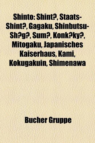 9781159327712: Shinto: Shintō, Staats-Shintō, Gagaku, Shinbutsu-Shūgō, Sumō, Konkōkyō, Mitogaku, Japanisches Kaiserhaus, Kami, Kokugakuin, Shimenawa