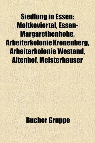 9781159328399: Siedlung in Essen: Moltkeviertel, Essen-Margarethenhohe, Arbeiterkolonie Kronenberg, Arbeiterkolonie Westend, Altenhof, Meisterhauser