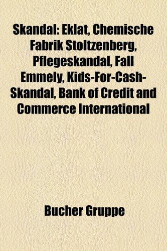 9781159329945: Skandal: Eklat, Chemische Fabrik Stoltzenberg, Pflegeskandal, Fall Emmely, Kids-For-Cash-Skandal, Bank of Credit and Commerce I