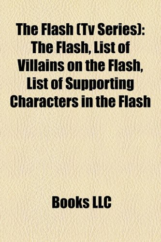 9781159332976: The Flash (TV Series): The Flash, List of Villains on the Flash, List of Supporting Characters in the Flash