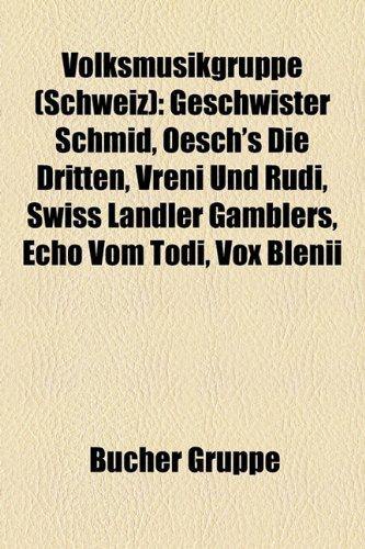 9781159335007: Volksmusikgruppe (Schweiz): Geschwister Schmid, Oesch's die Dritten, Vreni und Rudi, Swiss Ländler Gamblers, Echo vom Tödi, Vox Blenii