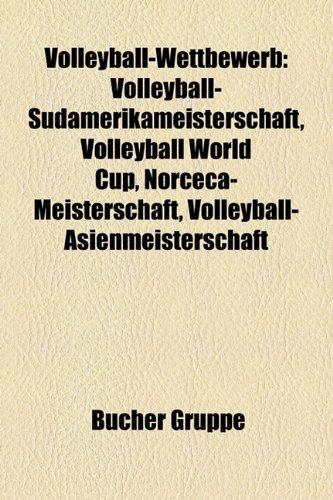 9781159335434: Volleyball-Wettbewerb: Volleyball-S Damerikameisterschaft, Volleyball World Cup, Norceca-Meisterschaft, Volleyball-Asienmeisterschaft