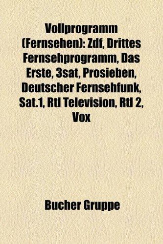 9781159335533: Vollprogramm (Fernsehen): ZDF, Drittes Fernsehprogramm, Das Erste, 3sat, ProSieben, Deutscher Fernsehfunk, Sat.1, RTL Television, RTL 2, VOX (German Edition)