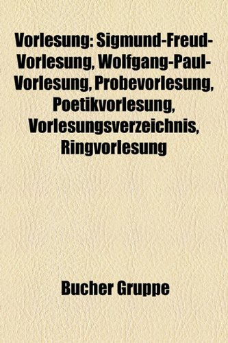 9781159335854: Vorlesung: Sigmund-Freud-Vorlesung, Wolfgang-Paul-Vorlesung, Probevorlesung, Poetikvorlesung, Vorlesungsverzeichnis, Ringvorlesung