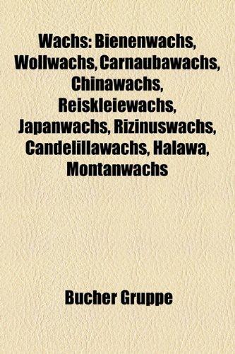 9781159336523: Wachs: Bienenwachs, Wollwachs, Carnaubawachs, Chinawachs, Reiskleiewachs, Japanwachs, Rizinuswachs, Candelillawachs, Halawa,